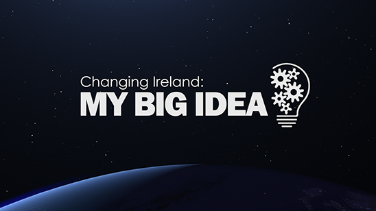 Changing Ireland: My Big Idea